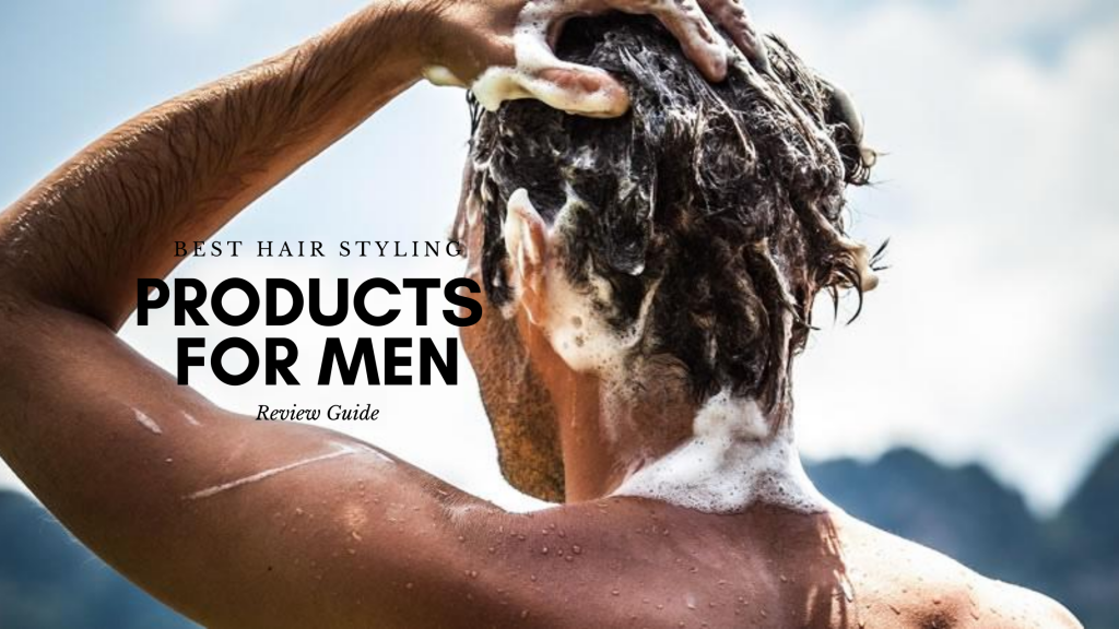 Best Hair Styling Products for Men – 2020 UK Review Guide