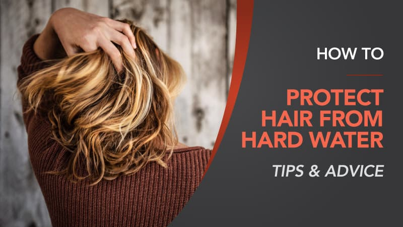 How-to-Protect-Hair-From-Hard-Water-Tips-and-Advice